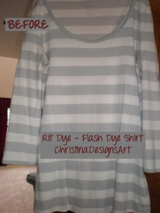 Before Flash Dye Shirt - Christina Designs Art - Rit Fabric Dye Adventures