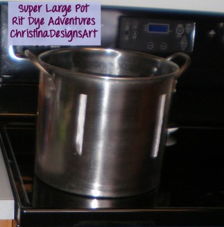 Large Pot for Fabric Dying - Christina Designs Art - Rit Dye Adventures Part 1